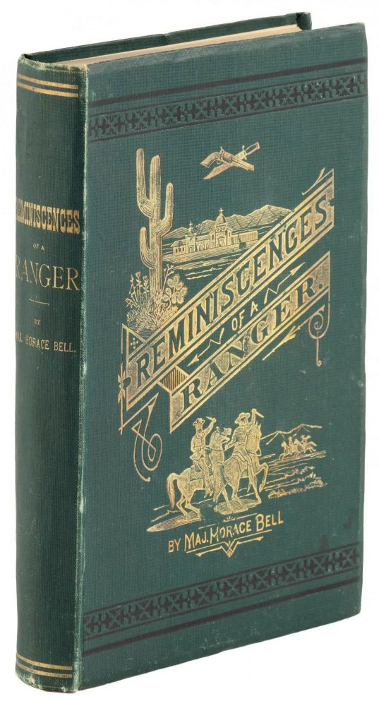 REMINISCENCES OF A RANGER OR EARLY TIMES IN SOUTHERN CALIFORNIA. By Major Horace Bell. Horace Bell.