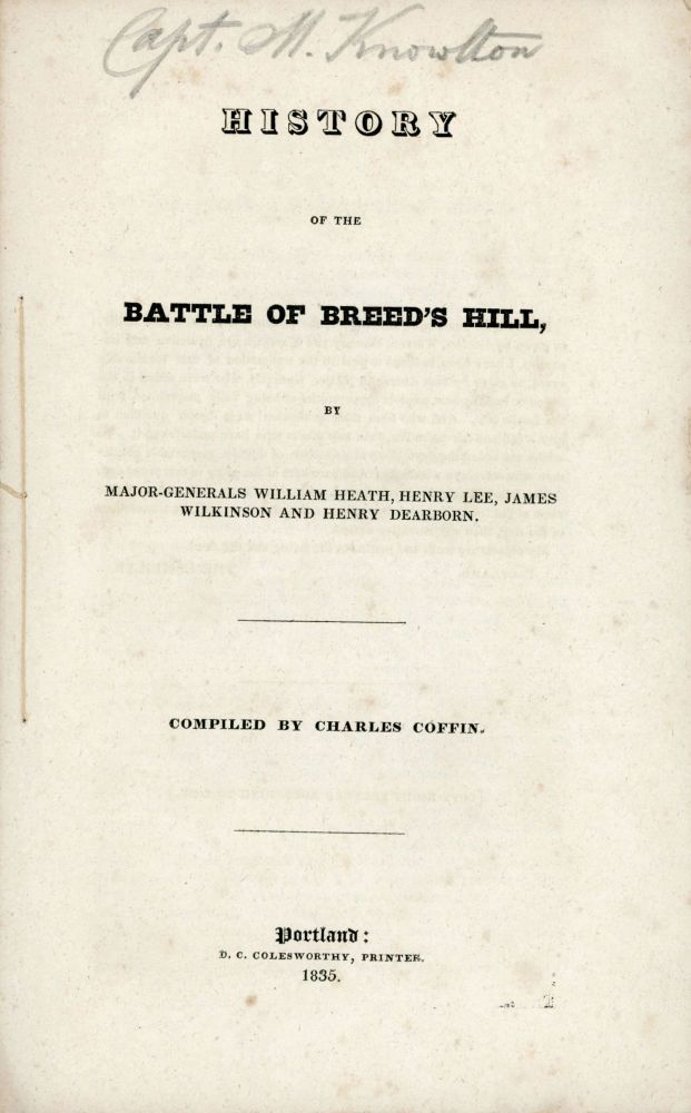 HISTORY OF THE BATTLE OF BREED'S HILL, BY MAJOR-GENERALS WILLIAM HEATH, HENRY LEE, JAMES WILKINSON AND HENRY DEARBORN. Compiled by Charles Coffin. American Revolution, Charles Coffin, compiler.