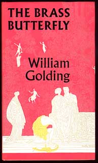 THE BRASS BUTTERFLY: A PLAY IN THREE ACTS. William Golding.