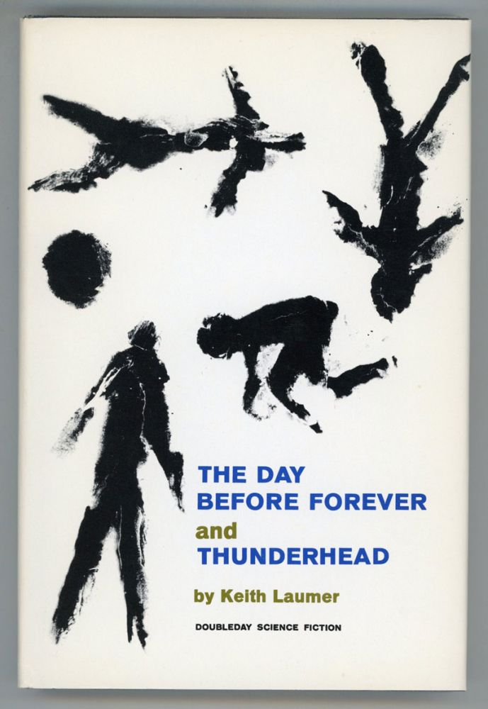 THE DAY BEFORE FOREVER AND THUNDERHEAD. Keith Laumer.