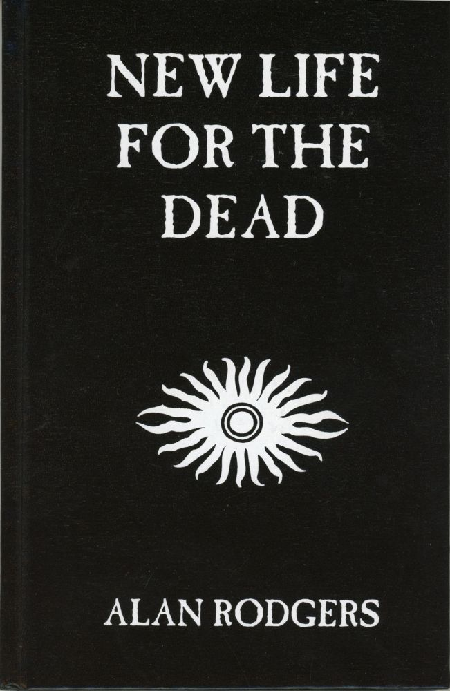 NEW LIFE FOR THE DEAD. Alan Rodgers.