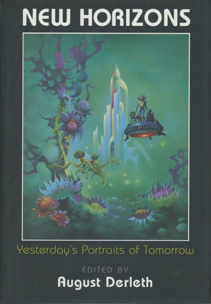 NEW HORIZONS: YESTERDAY'S PORTRAITS OF TOMORROW ... With Introduction and Biographical Notes by Joseph Wrzos. August Derleth.
