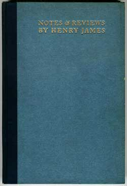 NOTES AND REVIEWS ... A SERIES OF TWENTY-FIVE PAPERS HITHERTO UNPUBLISHED IN BOOK FORM. Henry James.
