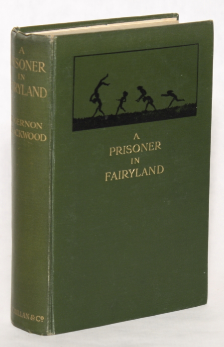 """A PRISONER IN FAIRYLAND (THE BOOK THAT """"UNCLE PAUL"""" WROTE). Algernon Blackwood."""