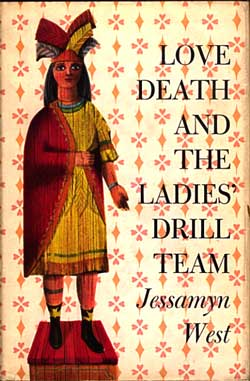 LOVE, DEATH AND THE LADIES' DRILL TEAM. Jessamyn West.