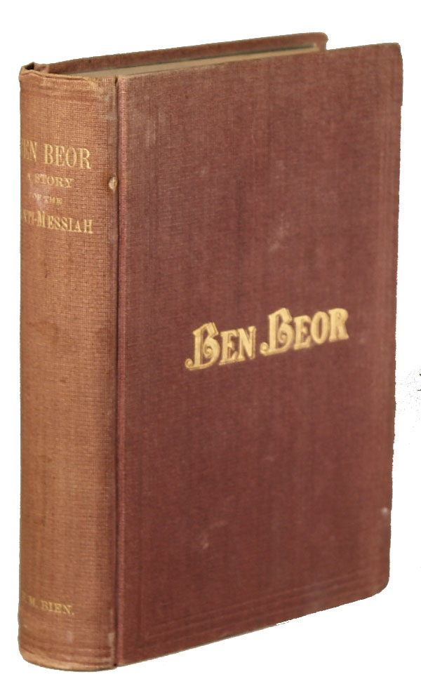 """BEN-BEOR. A STORY OF THE ANTI-MESSIAH. IN TWO DIVISIONS. PART I. - LUNAR INTAGLIOS. THE MAN IN THE MOON, A COUNTERPART OF WALLACE'S """"BEN HUR."""" PART II. - HISTORICAL PHANTASMAGORIA. THE WANDERING GENTILE, A COMPANION ROMANCE TO SUE'S """"WANDERING JEW."""" Bien, M."""