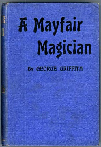 A MAYFAIR MAGICIAN: A ROMANCE OF CRIMINAL SCIENCE. George Griffith, George Chetwynd Griffith-Jones.