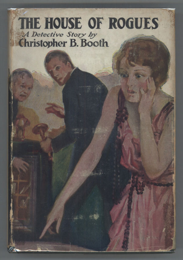 THE HOUSE OF ROGUES: A DETECTIVE STORY. Christopher B. Booth.