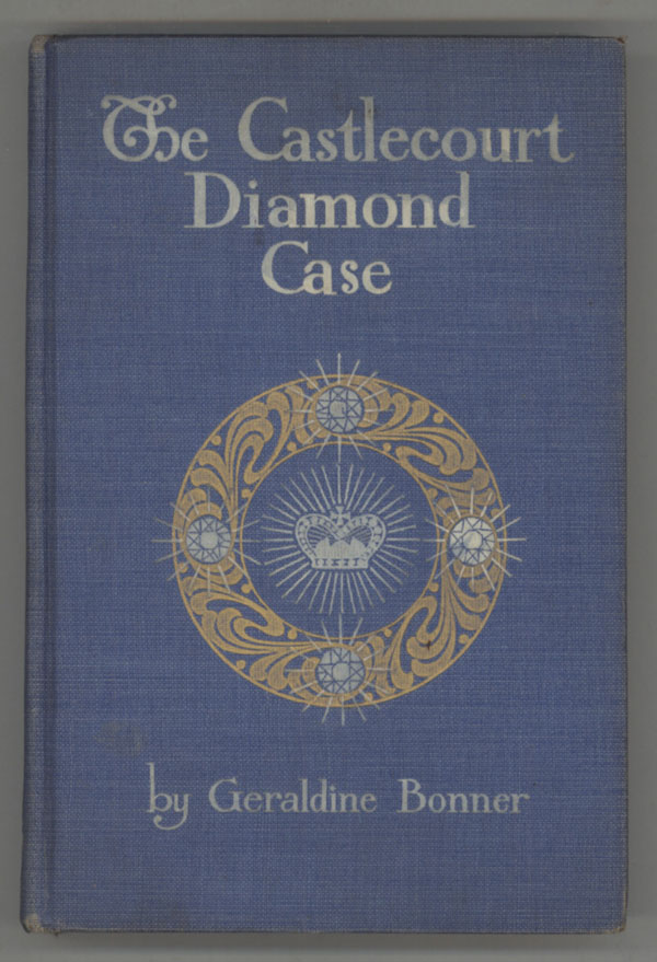 THE CASTLECOURT DIAMOND CASE: BEING A COMPILATION OF THE STATEMENTS BY THE VARIOUS PARTICIPANTS IN THIS CURIOUS CASE NOW, FOR THE FIRST TIME, GIVEN TO THE PUBLIC. Geraldine Bonner.