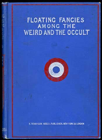 FLOATING FANCIES AMONG THE WEIRD AND THE OCCULT. Clara H. Holmes.