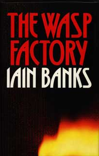 THE WASP FACTORY. Iain Banks.