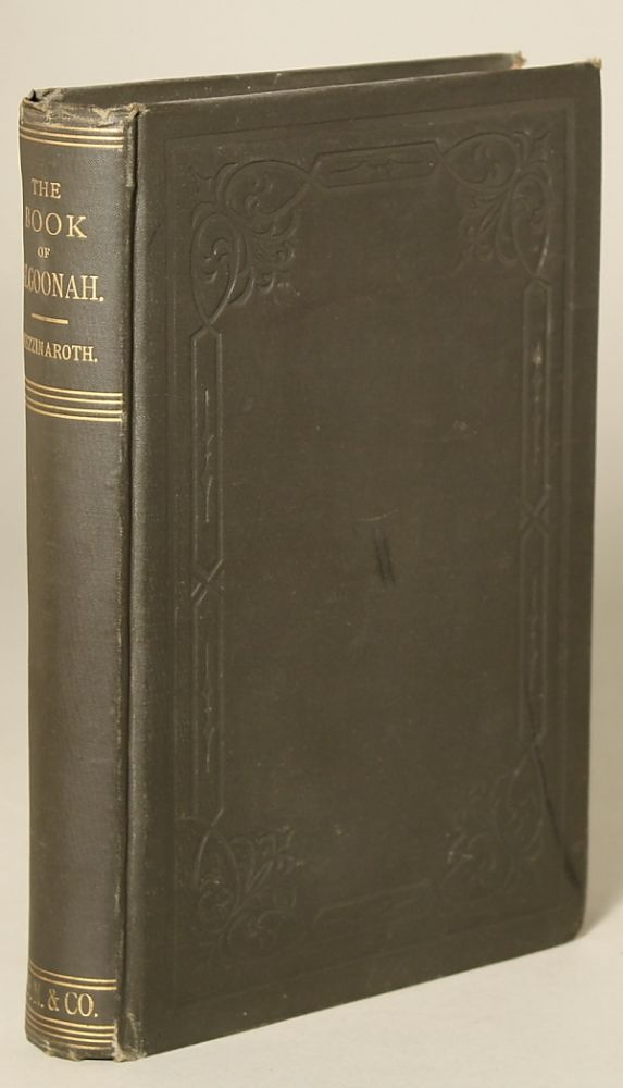 THE BOOK OF ALGOONAH. BEING A CONCISE ACCOUNT OF THE HISTORY OF THE EARLY PEOPLE OF THE CONTINENT OF AMERICA, KNOWN AS MOUND BUILDERS. Anonymous, attributed to J. M. Hanks.
