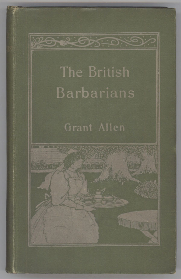 THE BRITISH BARBARIANS: A HILL-TOP NOVEL. Grant Allen, Charles Grant Blairfindie Allen.