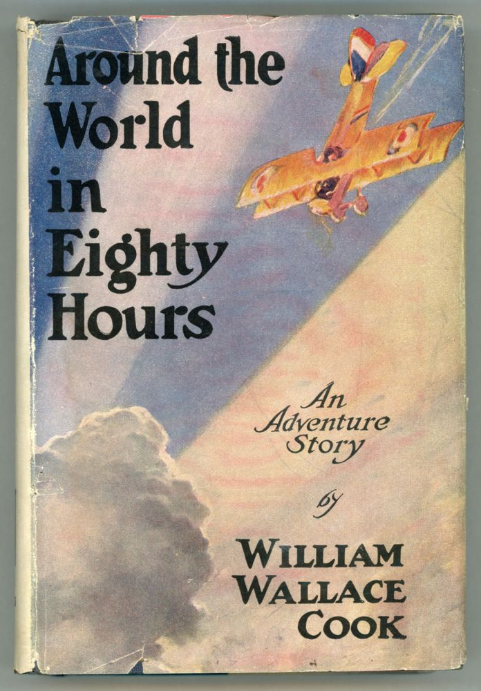 AROUND THE WORLD IN EIGHTY HOURS: AN ADVENTURE STORY. William Wallace Cook.
