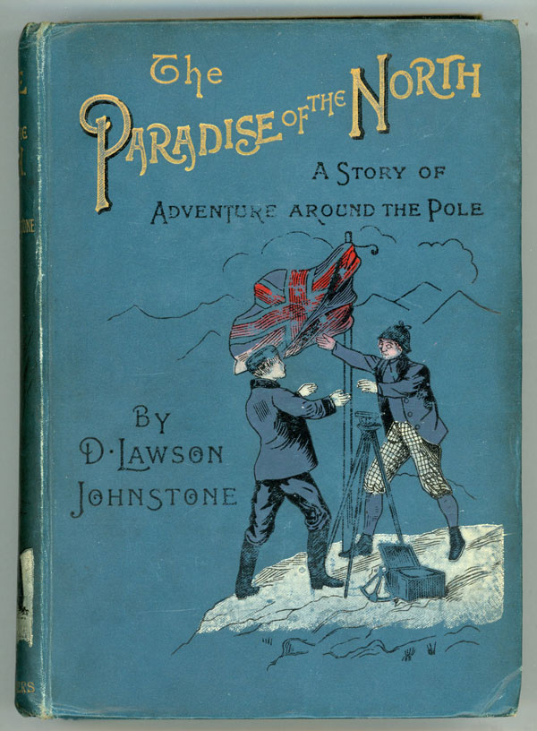 THE PARADISE OF THE NORTH: A STORY OF DISCOVERY AND ADVENTURE AROUND THE POLE. Johnstone, Lawson.