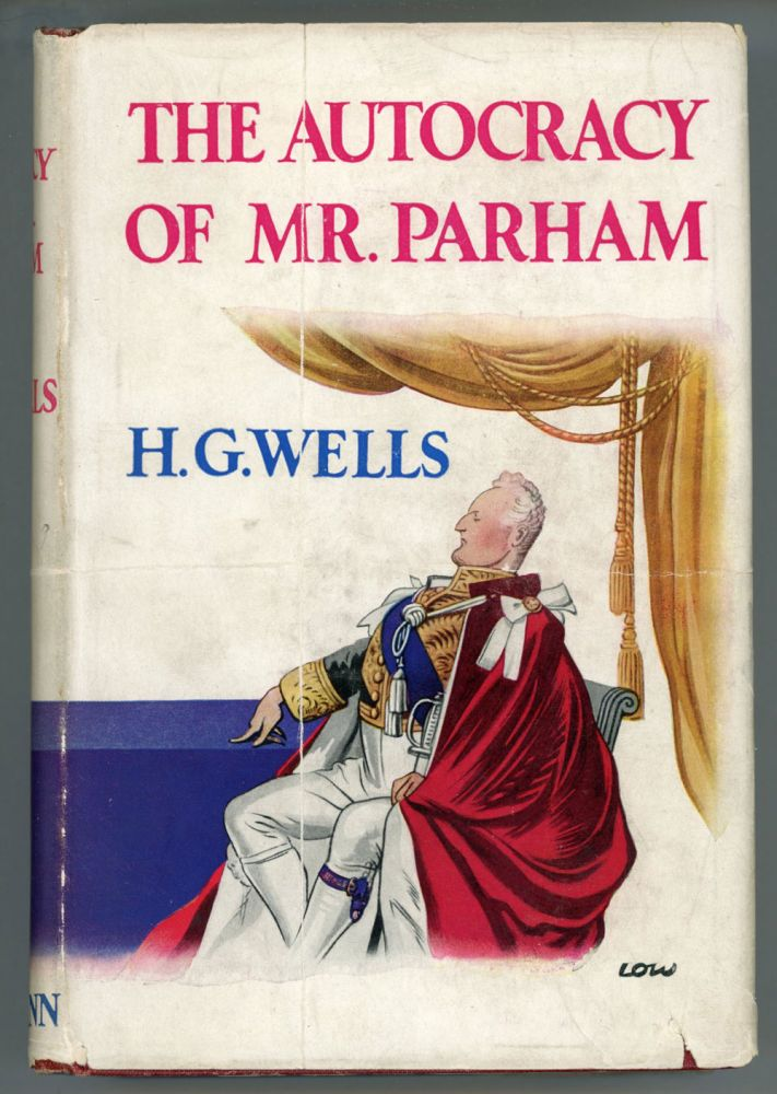 THE AUTOCRACY OF MR. PARHAM: HIS REMARKABLE ADVENTURES IN THIS CHANGING WORLD. Wells.