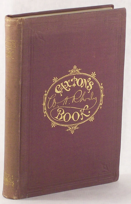 CAXTON'S BOOK: A COLLECTION OF ESSAYS, POEMS, TALES AND SKETCHES ... Edited by Daniel O'Connell. Rhodes.