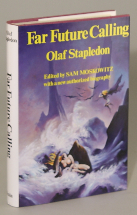 FAR FUTURE CALLING: UNCOLLECTED SCIENCE FICTION AND FANTASIES OF OLAF STAPLEDON. Edited with an authorized biography by Sam Moskowitz. William Olaf Stapledon.