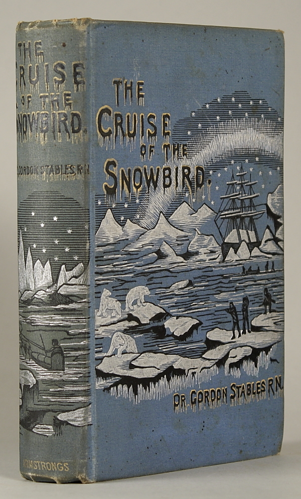 THE CRUISE OF THE SNOWBIRD: A STORY OF ARCTIC ADVENTURE. Gordon Stables, William.