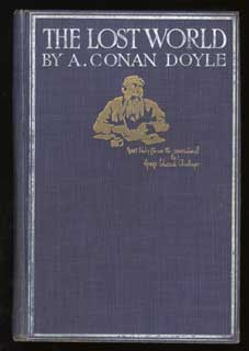 """THE LOST WORLD: BEING AN ACCOUNT OF THE RECENT AMAZING ADVENTURES OF PROFESSOR GEORGE E. CHALLENGER, LORD JOHN ROXTON, PROFESSOR SUMMERLEE, AND MR. E. D. MALONE OF THE """"DAILY GAZETTE."""" Arthur Conan Doyle."""