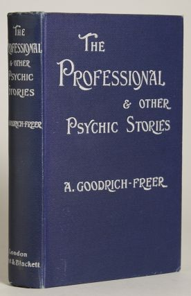 THE PROFESSIONAL AND OTHER PSYCHIC STORIES. Goodrich-Freer, Miss X
