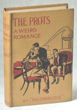 THE PROTS: A WEIRD ROMANCE. Dudbroke, unidentified pseudonym