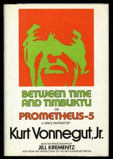 BETWEEN TIME AND TIMBUKTU OR PROMETHEUS-5: A SPACE FANTASY. Kurt Vonnegut