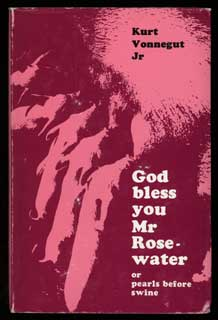 GOD BLESS YOU, MR. ROSEWATER OR PEARLS BEFORE SWINE. Kurt Vonnegut