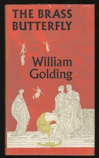 THE BRASS BUTTERFLY: A PLAY IN THREE ACTS. William Golding