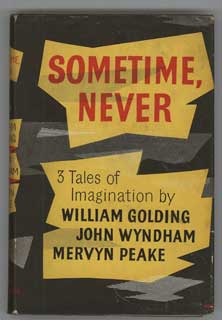SOMETIME, NEVER: THREE TALES OF IMAGINATION by William Golding, John Wyndham [and] Mervyn Peake. John Wyndham William Golding, contributors Mervyn Peake.