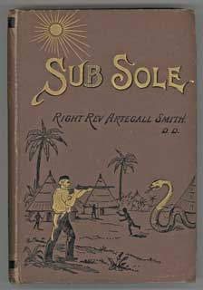 SUB SOLE OR UNDER THE SUN MISSIONARY ADVENTURES IN THE GREAT SAHARA. Artegall Smith, Philip Norton