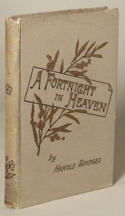 A FORTNIGHT IN HEAVEN: AN UNCONVENTIONAL ROMANCE. Harold Brydges, James Howard Bridge