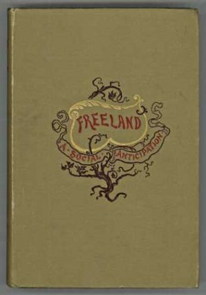 FREELAND: A SOCIAL ANTICIPATION ... Translated by Arthur Ransom. Theodor Hertzka