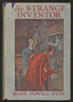 THE STRANGE INVENTOR: A CURIOUS ADVENTURE STORY. Mark Powell Hyde