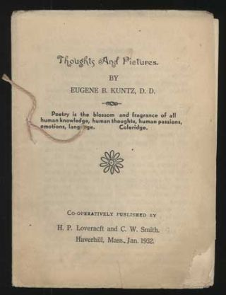 THOUGHTS AND PICTURES. By Eugene B. Kuntz ... [wrapper title]. Howard Phillips Lovecraft, Eugene...