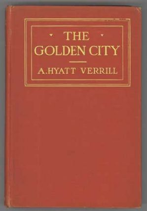 THE GOLDEN CITY: A TALE OF ADVENTURE IN UNKNOWN GUIANA. Verrill, Hyatt