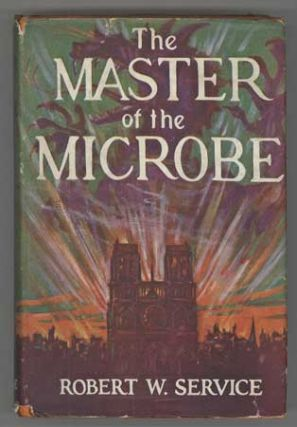 THE MASTER OF THE MICROBE: A FANTASTIC ROMANCE. Robert Service