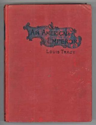 AN AMERICAN EMPEROR: THE STORY OF THE FOURTH EMPIRE OF FRANCE. Louis Tracy, with Matthew Phipps...