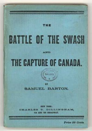 THE BATTLE OF THE SWASH AND THE CAPTURE OF CANADA. Samuel Barton