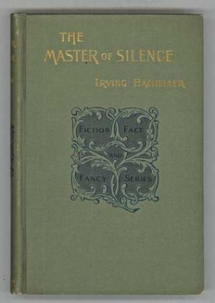 THE MASTER OF SILENCE: A ROMANCE. Irving Bacheller