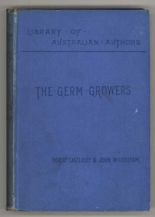 THE GERM GROWERS. AN AUSTRALIAN STORY OF ADVENTURE AND MYSTERY. By Robert Easterley and John...