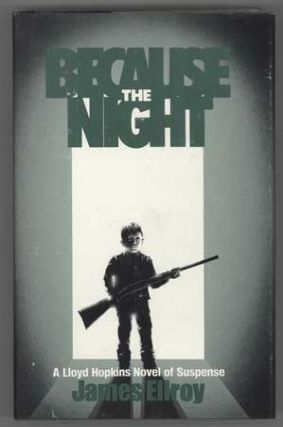BECAUSE THE NIGHT. James Ellroy