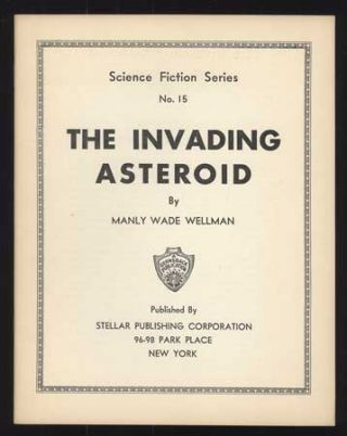 THE INVADING ASTEROID ... [cover title]. Manly Wade Wellman