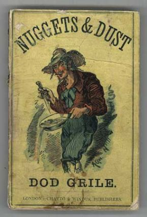 NUGGETS AND DUST PANNED OUT IN CALIFORNIA by Dod Grile [pseudonym]. Collected and Loosely...