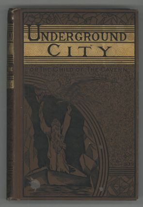 UNDERGROUND CITY; OR, THE CHILD OF THE CAVERNS ... Translated by W. H. G. Kingston. Jules Verne
