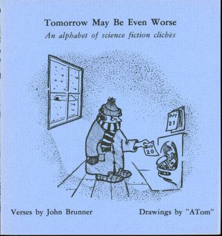 TOMORROW MAY BE EVEN WORSE: AN ALPHABET OF SCIENCE FICTION CLICHES. Verses by John Brunner,...