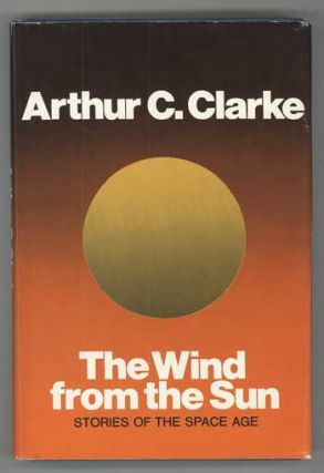 THE WIND FROM THE SUN: STORIES OF THE SPACE AGE. Arthur C. Clarke
