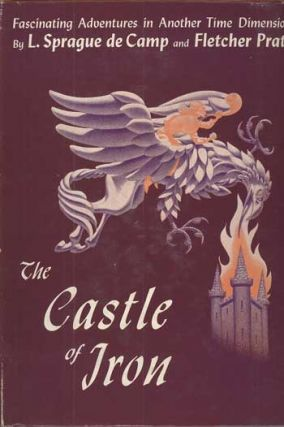 THE CASTLE OF IRON. L. Sprague De Camp, Fletcher Pratt