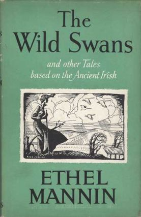 THE WILD SWANS AND OTHER TALES BASED ON THE ANCIENT IRISH. Ethel Mannin, Edith