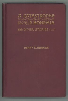 A CATASTROPHE IN BOHEMIA AND OTHER STORIES. Henry Brooks